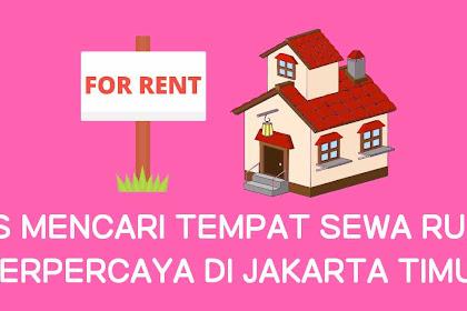 Tips Mencari Tempat Sewa Rumah Terpercaya Di Jakarta Timur