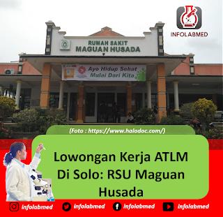 lowongan ATLM analis kesehatan di RSU Maguan Husada Solo