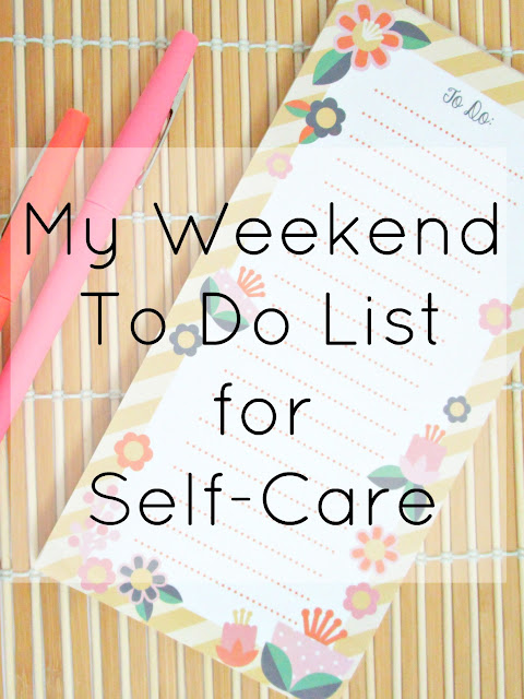 My Weekend To Do List for Self Care