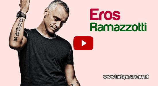 Canciones de amor de Eros Ramazzotti.