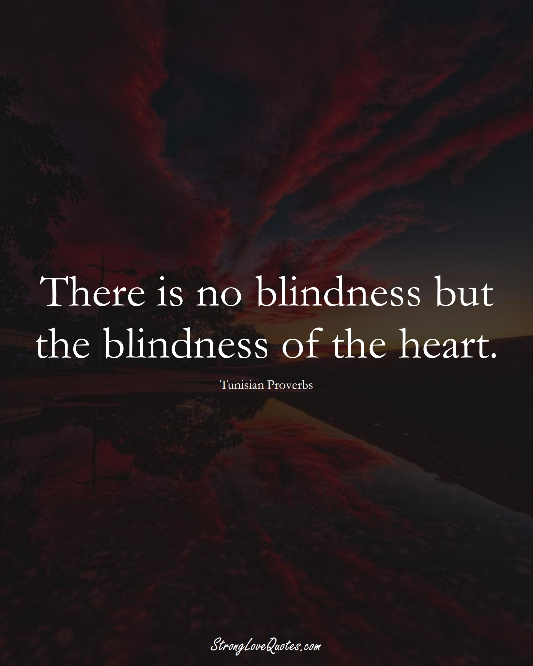 There is no blindness but the blindness of the heart. (Tunisian Sayings);  #AfricanSayings
