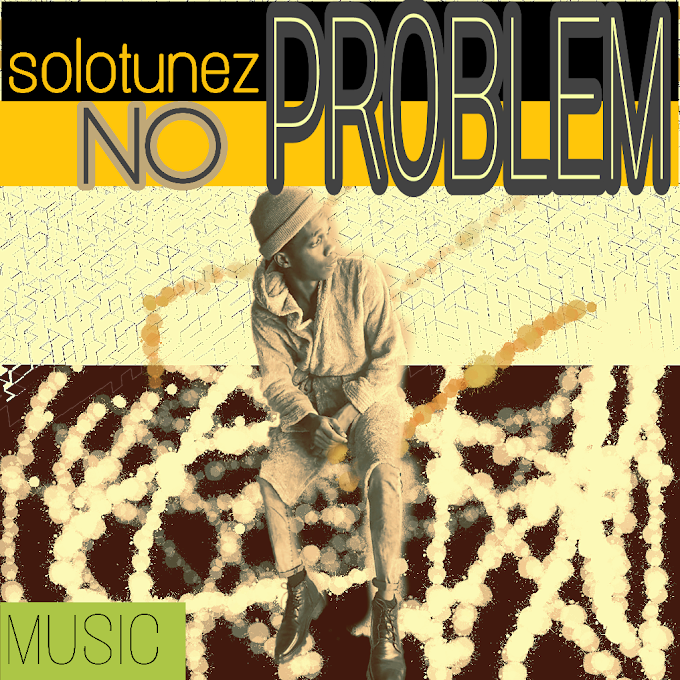 [Music] Solotunez - No Problem