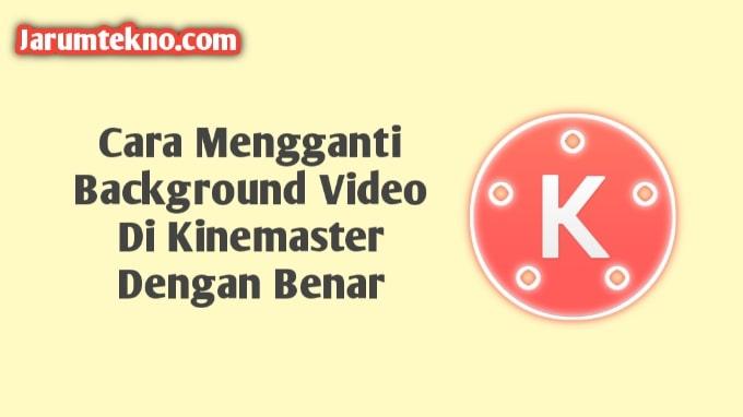 Cara Mengganti Background Video Di Kinemaster Dengan Benar