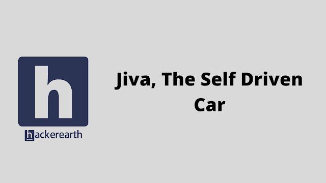 HackerEarth Jiva, The Self Driven Car problem solution