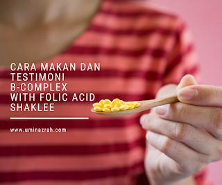 Cara Makan dan Testimoni B-Complex With Folic Acid Shaklee