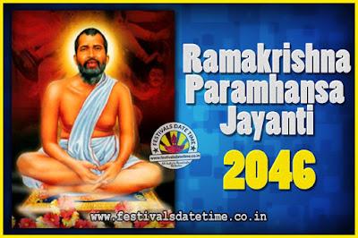 2046 Ramakrishna Paramhansa Jayanti Date & Time, 2046 Ramakrishna Paramhansa Jayanti Calendar