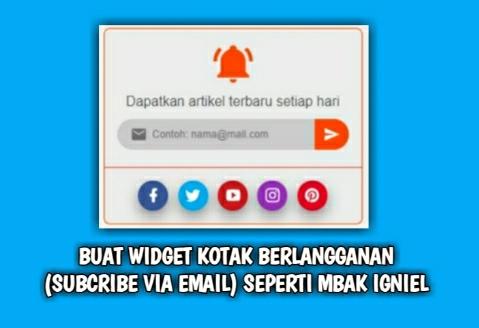 Buat Widget Kotak Berlangganan (Subcribe Via Email) Seperti Mbak IGNIEL
