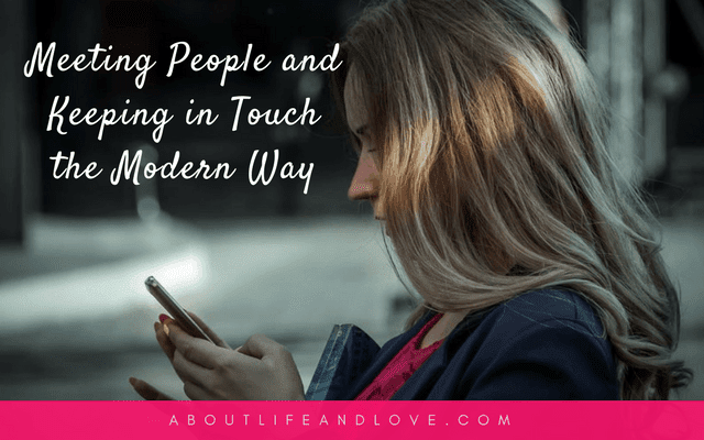Meeting People And Keeping In Touch The Modern Way