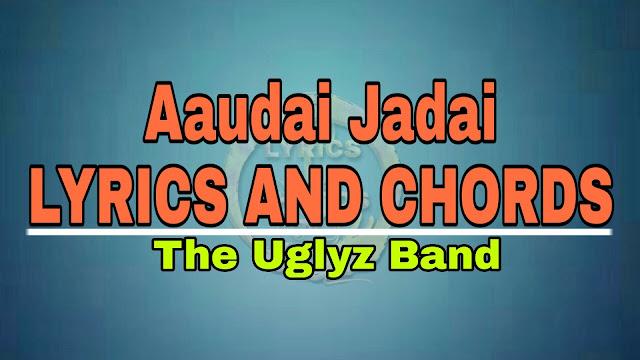 Aaudai Jadai The Uglyz Band Lyrics and Guitar Chords