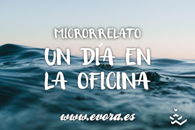 Microrrelato: Un día en la oficina