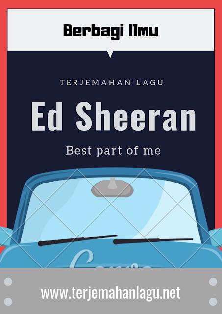 Terjemahan Lagu Ed Sheeran - Best Part Of Me