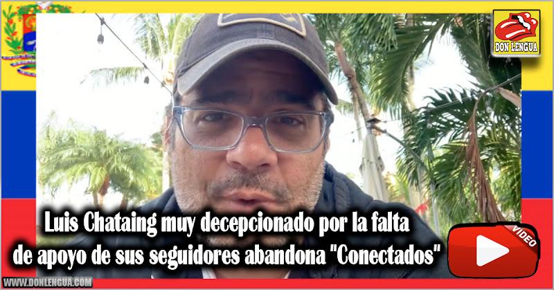 """Luis Chataing muy decepcionado por la falta de apoyo de sus seguidores abandona """"Conectados"""""""