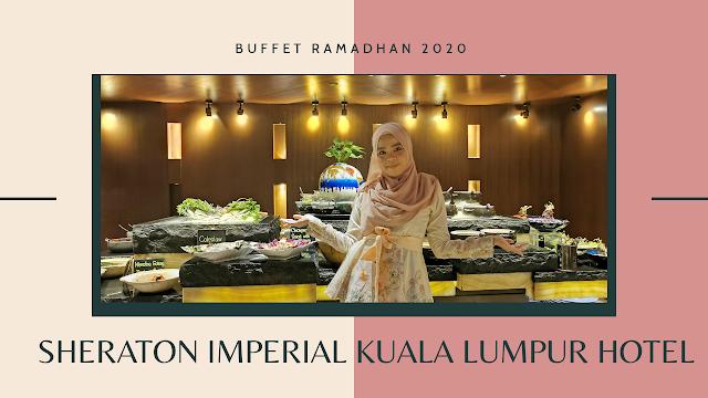RM98 nett Buffet Ramadhan Sheraton Imperial Kuala Lumpur Hotel | BUFFET RAMADHAN 2020