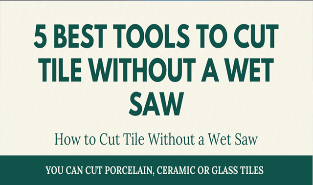 7 Best Tools to Cut Tile without a Wet Saw