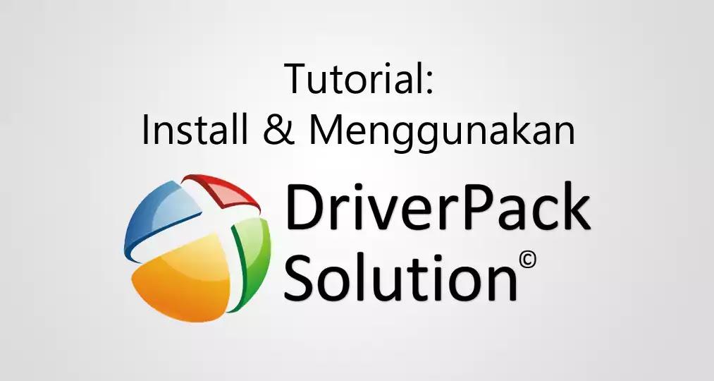 Cara Install dan Menggunakan DriverPack Solution Online Terbaru