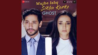 Ghost - Mujhe Ishq Sikha Karke Song Lyrics Mp3 Audio download