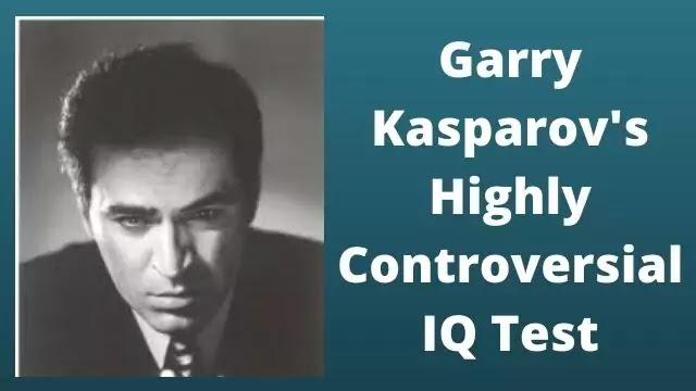 Garry Kasparov's Highly Controversial IQ Test