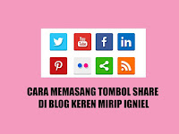 Cara Memasang Tombol Share Blog Keren Mirip Igniel