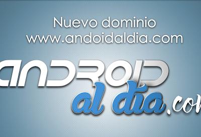 Nuevo dominio www.androidaldia.com