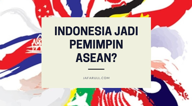 Dari berbagai peran indonesia di asean dapatkah indonesia dikatakan sebagai pemimpin asean