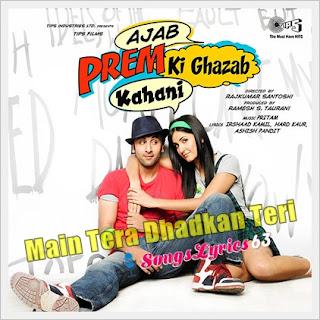 Main Tera Dhadkan Teri Song Lyrics Ajab Prem Ki Ghazab Kahani [2009]