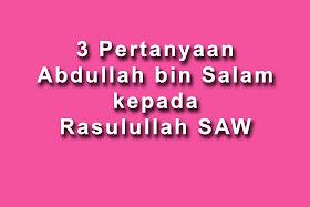 3 perkara yang ditanya Abdullah bin salam, 3 pertanyaan abdullah bin salam kepada rasulullah, 3 pertanyaan pendeta yahudi kepada rasulullah, tanda awal berlakunya kiamat, makanan pertama penghuni syurga, kenapa anak mirip wajah ibu atau ayah