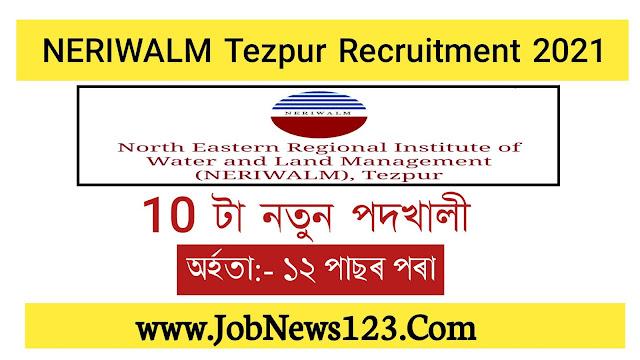 NERIWALM, Tezpur Recruitment 2021: