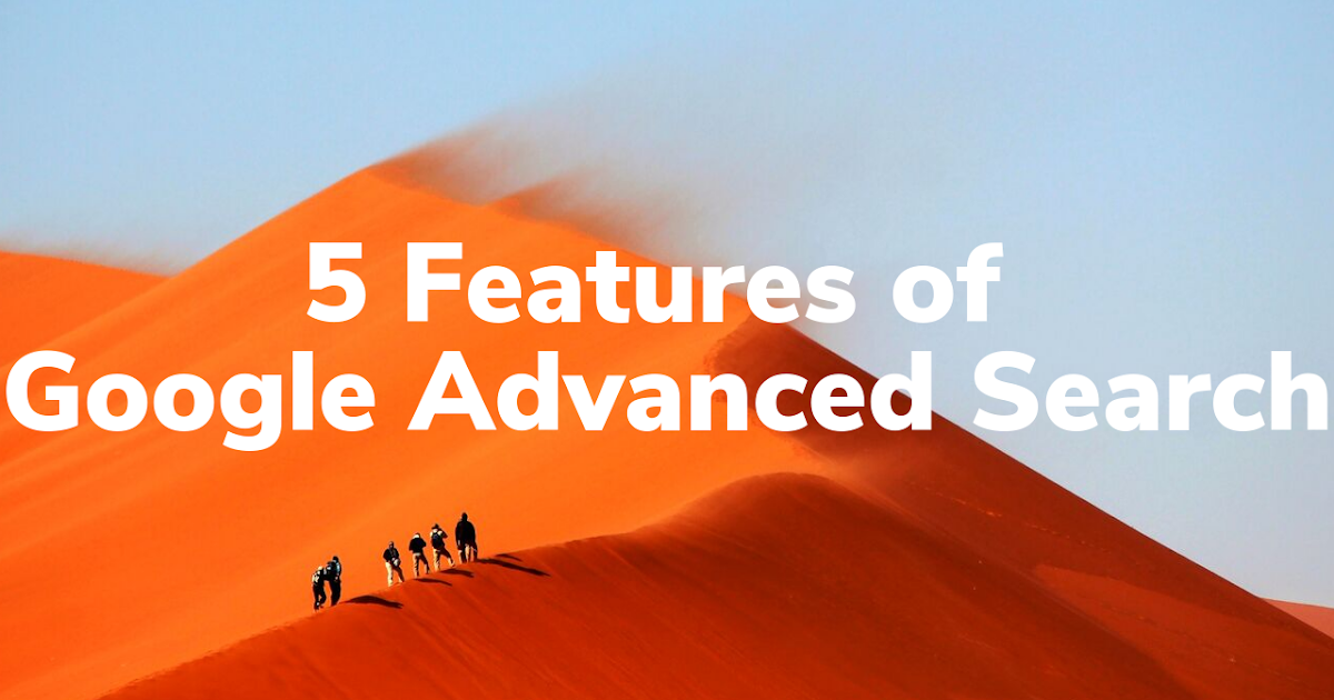 5 Features of Google Advanced Search That Students Should Know How to Use