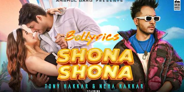 Shona Shona Lyrics - Tony Kakkar, Neha Kakkar ft. Sidharth Shukla & Shehnaaz Gill | Anshul Garg