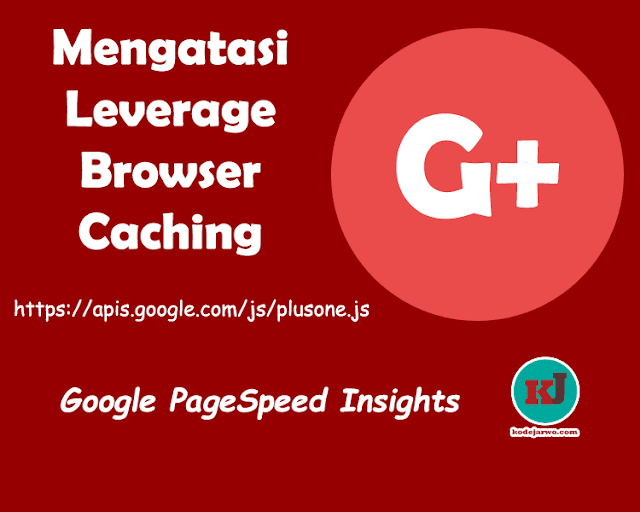Mengatasi Leverage Browser Caching plusone.js PageSpeed Insights