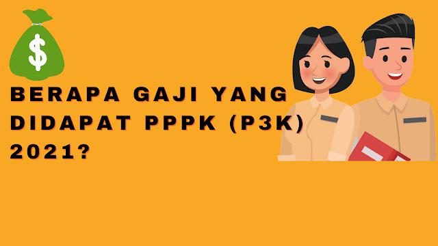Berapa Gaji Yang Didapat PPPK (P3K) 2021?