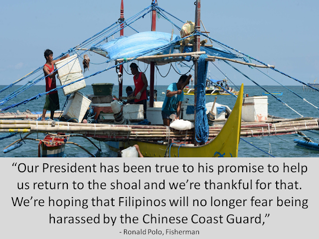 "Another fisherman said, ""Our President has been true to his promise to help us return to the shoal and we're thankful for that"". After their previous experience with the Chinese Coast Guard he added, ""We're hoping that Filipinos will no longer fear being harassed..."""