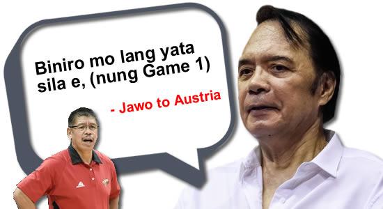 Biniro mo lang yata sila e, (nung Game 1) - Jawo to Austria, see list of statements