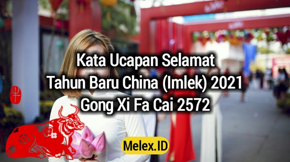 Kata Ucapan Selamat Tahun Baru China Imlek 2021   Gong Xi Fa Cai 2572   Melex.ID