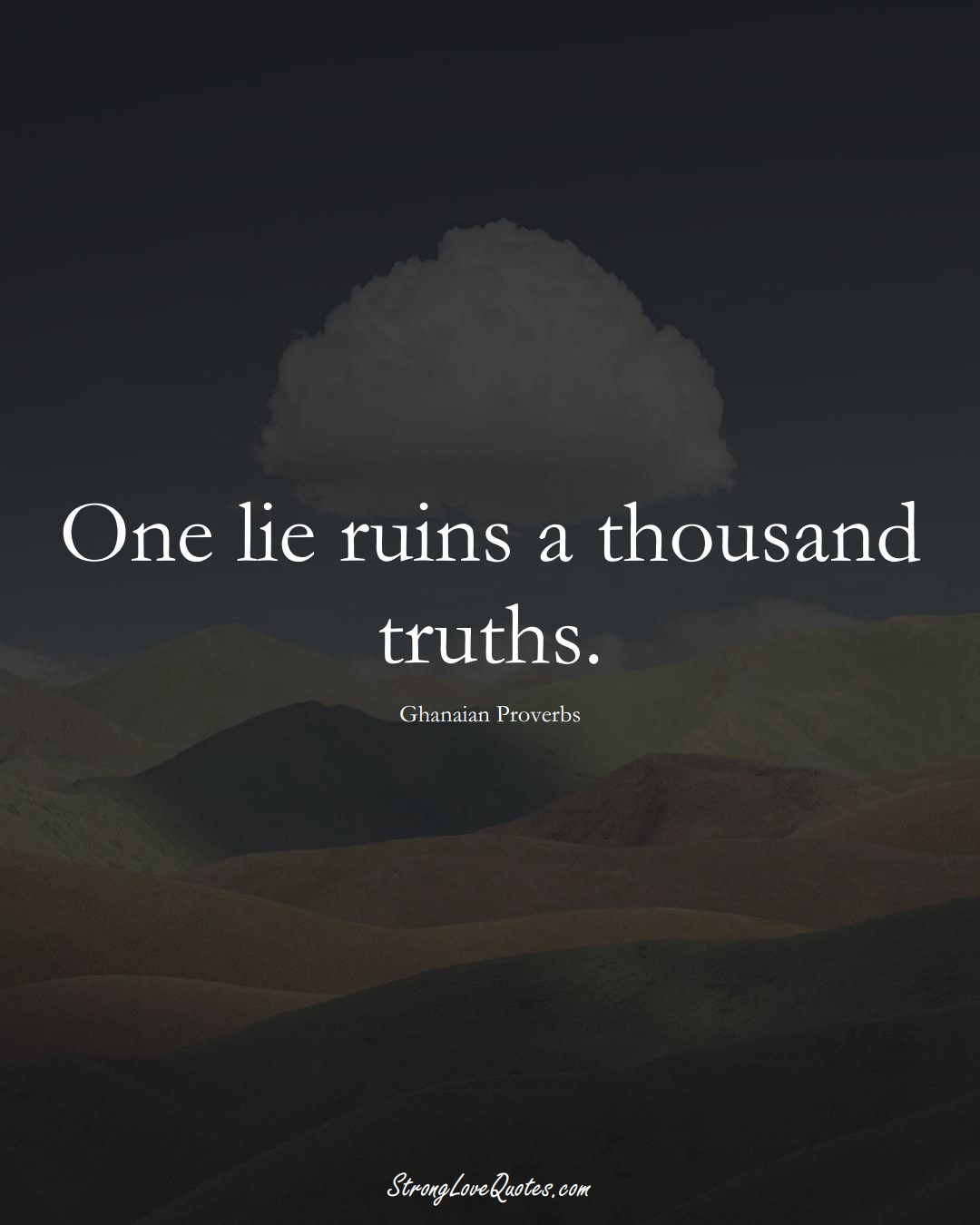 One lie ruins a thousand truths. (Ghanaian Sayings);  #AfricanSayings