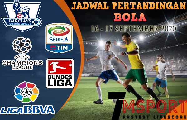 JADWAL PERTANDINGAN BOLA 16 – 17 SEPTEMBER 2020