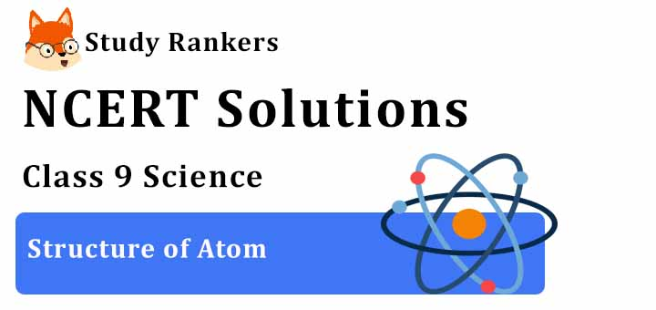 NCERT Solutions for Class 9 Science Chapter 4 Structure of the Atom