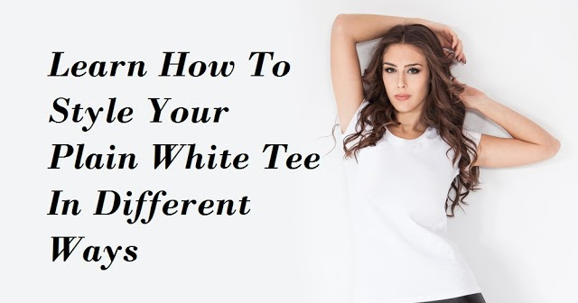 7 cách tạo kiểu cho áo phông trắng (VIDEO)