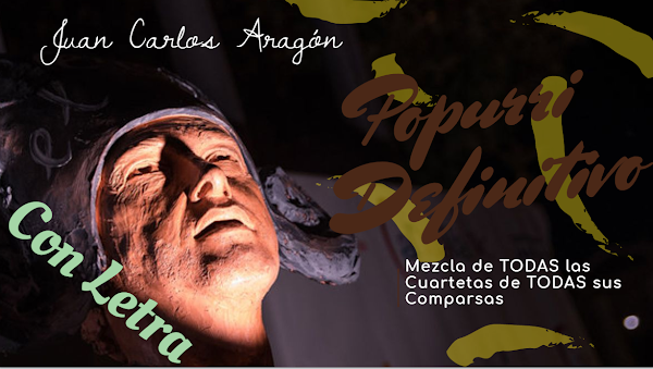 """""""Popurri Definitivo"""" con LETRA de Juan Carlos Aragon: Mezcla de todas las cuartetas de sus Comparsas"""