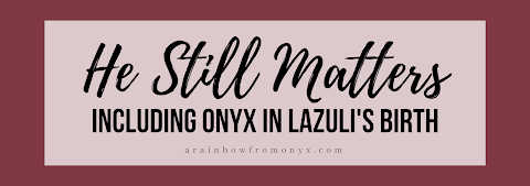 He Still Matters - Including Onyx in Lazuli's Birth
