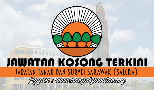 Jawatan Kosong Terkini 2017 di Jabatan Tanah dan Survei Sarawak (SALCRA)
