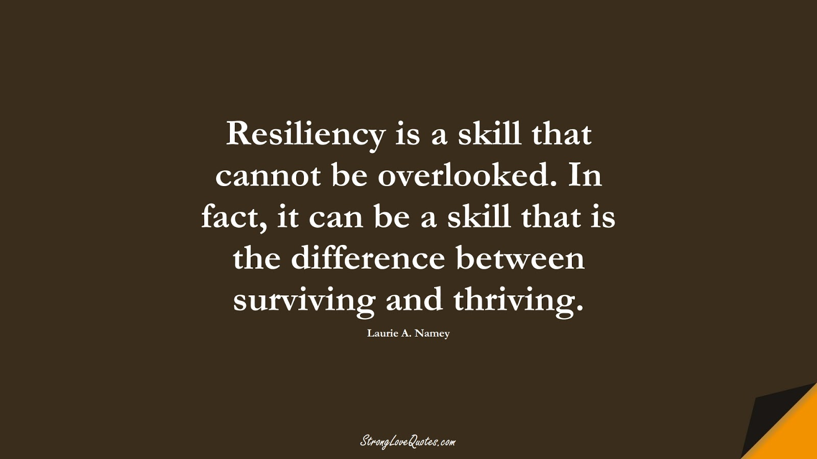 Resiliency is a skill that cannot be overlooked. In fact, it can be a skill that is the difference between surviving and thriving. (Laurie A. Namey);  #EducationQuotes