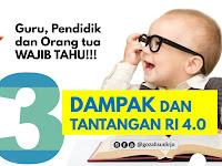 Guru, Pendidik dan Orang Tua Wajib Tahu! Dampak dan Tantangan RI 4.0!