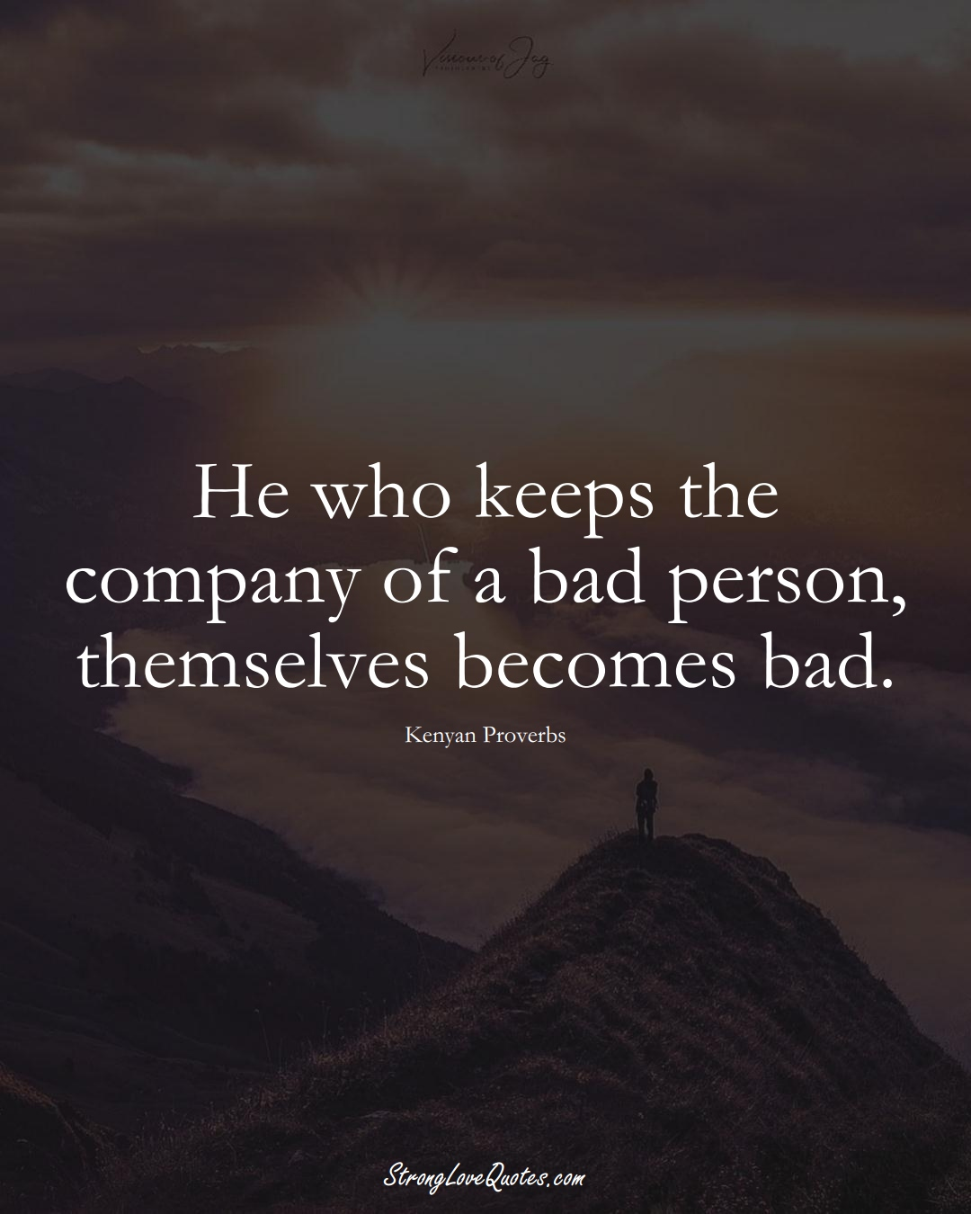 He who keeps the company of a bad person, themselves becomes bad. (Kenyan Sayings);  #AfricanSayings