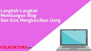 Langkah-Langkah Membangun Blog Yang Bisa Menghasilkan Uang