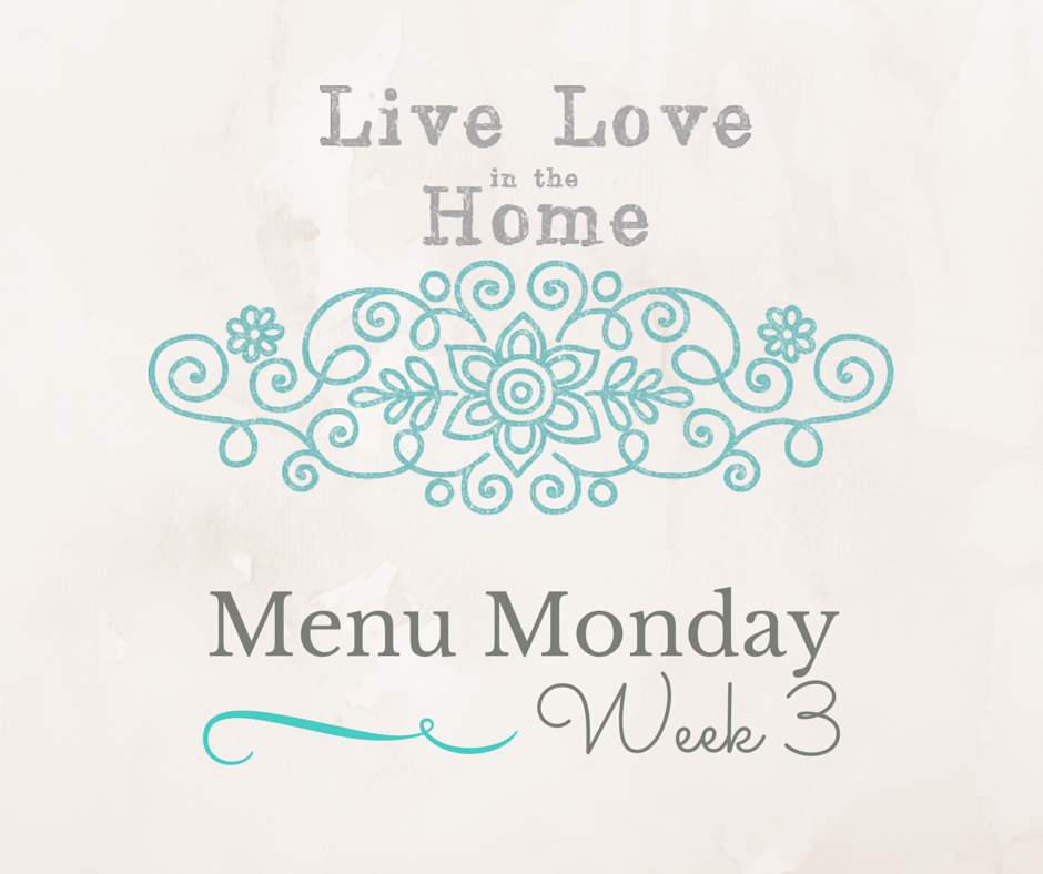 Menu Monday - Week 3 | Live Love in the Home