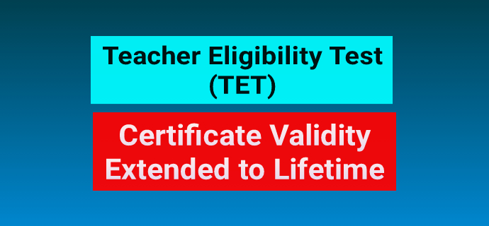 TET Certificate Validity Extended To Lifetime