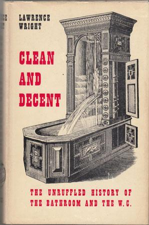 clean and decent the unruffled history of the bathroom and the w c