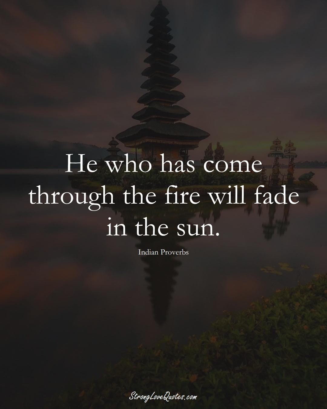 He who has come through the fire will fade in the sun. (Indian Sayings);  #AsianSayings