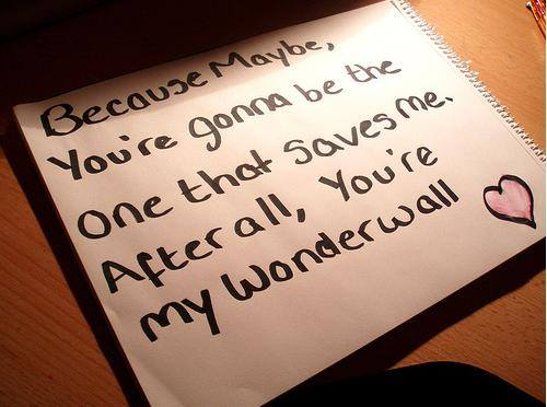 I know Because Maybe, You're Gonna Be The One That Save Me, After all, You're my wonder wall.